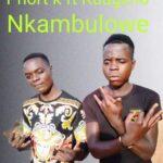 Phort K ft. Kaugzho – Nkambulowe