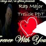 Rap Major ft. Trelick PDT – Forever