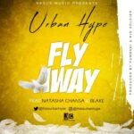 Urban Hype ft. Natasha Chansa & Blake – Fly Away
