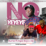 Burna ft. Dope Boys & Mj – No Manners (Prod. By Psycho Beatz)