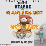 Starnz ft. Yo Maps & Kas Geezy – Hard Work