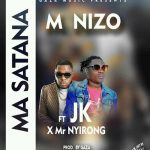 M Nizo ft. JK & Mr Nyirong – Ma Satana