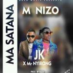 M Nizo ft. JK & Mr Nyirong – Ma Satana