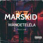 Marskid – Wandetelela (Prod. By T Rash)