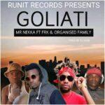 Mr Nekka & Organized Family ft. FRK – Goliati