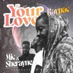 Raypac ft. Mic Li & Sherwayne – Your Love