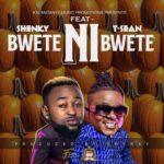Shenky ft. T-Sean – Bwete Ni Bwete