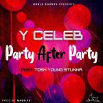 Y Celeb ft. Tosh Young Stunna – Party After Party