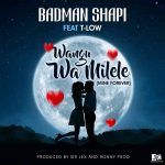 Badman Shapi ft. T-Low – Wamilele (Mine Forever)