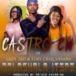 Castro (Cw Empire) ft. Flhy Chiq Shaanah & Lady Tao – Balashala Itepa