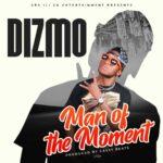 Dizmo – Man Of The Moment (Prod. By Cassy Beats)