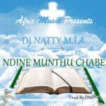 Dj Natty M.I.A – Ndine Munthu Chabe (Prod. By Dmp)
