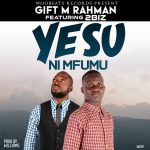 Gift M Rahman ft. 2Biz – Yesu Ni Mfumu
