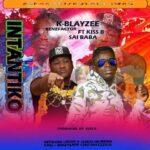 K Blay Zee Benefactor ft. Kiss B Sai Baba – Intantiko