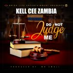 Kell Cee Zambia – Do Not Judge Me (Prod. By Mr. Small)