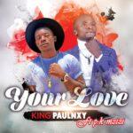 King Paulnxy ft. Pk Muzizi – Your Love