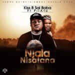 Kiss B Sai Baba ft. Pilato – Njala Nisatana