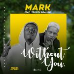 Mark ft. Trooth Boaller – Without You
