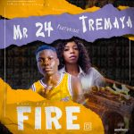 Mr 24 ft. Tremaya – Fire (Prod. By JeJe & Vue Smallz)