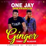 One Jay ft. Tonny Blaquor – Ginger (Prod. By Star Jay)