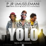 P Jr Umuselemani ft. Trina South & Muzo Aka Alphonso – Yolo