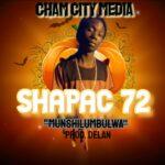 Shapac 72 – Munshilumbulwa (Prod. By Delan)