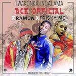 Ace Official x Ramon x Frisky Mc – Twakonka Indalama (Prod. By J Wizzy)