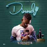 Ben Da'Future – Dinner (Prod. By Ken Dee)