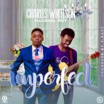 Charles Whiteson ft. Roy – Imperfect (Prod. By T Rash)