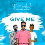 MK Marshal ft. Tasly & Mr Melodic – Give Me