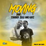 RBF (Starboy Zulu & Kayz) – Moving