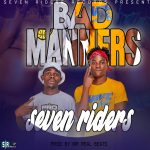 Seven Riders – Bad Manners (Prod. By Mr Real Beats)