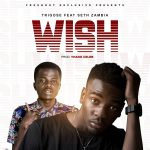 Trigose ft. Seth Zambia – Wish (Prod. By Yhang Celeb)