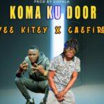 Caefire & Vee Kitey – Koma Ku Door (Diss To 4 Na 5)