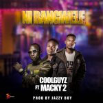 Cool Guyz ft. Macky2 – Ni Bangwele