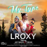 Lroxy ft. T-sean & Jay Nazo – My Type (Prod. By Akili Beats)