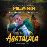 Mila Mix ft. Ray Dee & Cb Mr Mulendekafye – Abatalala