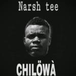 Narsh Tee – Chilowa (Prod. By DJ J.M.K)