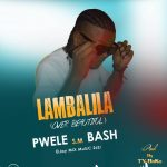 Pwele Sm Bash – Lambalila (Over Beautiful)