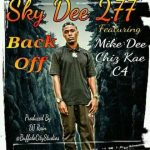 Sky Dee ft. Mike Dee – Chiz Kae & C4 – Back-Off
