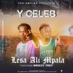 Y Celeb ft. Breezy Trey – Lesa Ali Mpala
