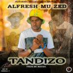 Alfresh Muzed – Tandizo (Prod. By Boyka)