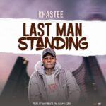 Khastee – Last Man Standing