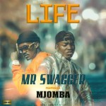 Mr Swagger ft. Mjomba – Life