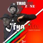 Trigose ft. Zone – Ifyapita (Prod. By Pledge Boy)
