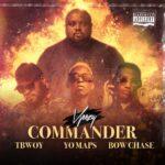VJeezy ft. Yo Maps, Bow Chase & TBwoy – Commander