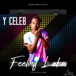 Y Celeb – Feeling Laka (Prod. By JeJe)