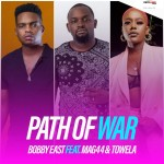 Bobby East ft. Mag44 & Towela – Path Of War