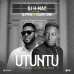 DJ H-Mac ft. Elisha Long & Slapdee – Utuntu