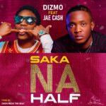 Dizmo ft. Jae Cash – Nsaka Na Half